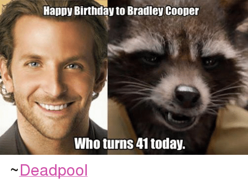 Birthday, Deadpool, and Bradley Cooper: Happy Birthday to Bradley Cooper ~Deadpool