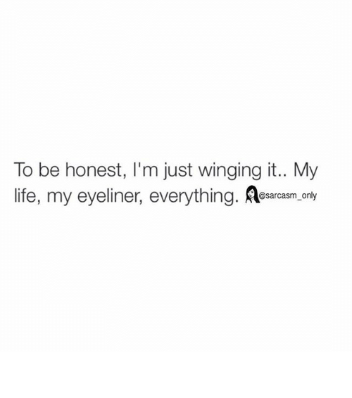 Funny, Life, and Memes: To be honest, I'm just winging it.. My  life, my eyeliner, everything  @sarcasm only ⠀