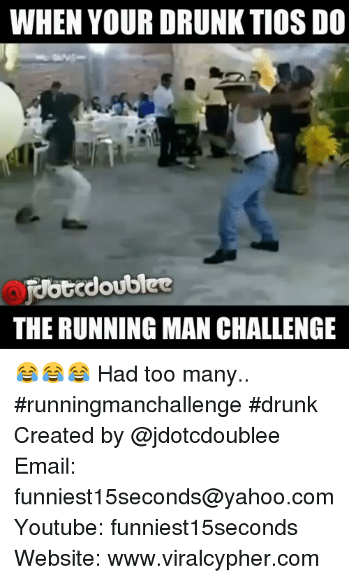 running-man-challenge: WHEN YOUR ORUNKTOS DO  doubtee  THE RUNNING MAN CHALLENGE 😂😂😂 Had too many.. runningmanchallenge drunk-Created by @jdotcdoublee-Email: funniest15seconds@yahoo.com-Youtube: funniest15seconds-Website: www.viralcypher.com