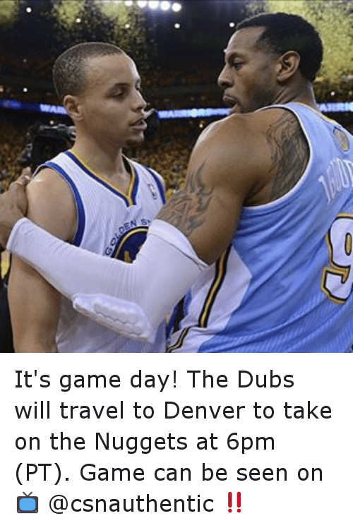 It S Game Day The Dubs Will Travel To Denver To Take On The