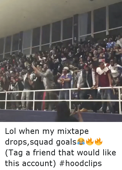 Friends, Funny, and Lol: xd Lol when my mixtape drops,squad goals😂🔥🔥-(Tag a friend that would like this account)-hoodclips