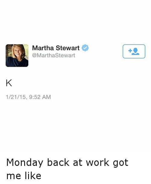 Funny, Mondays, and Work: Martha Stewart  Martha Stewart  1/21/15, 9:52 AM Monday back at work got me like