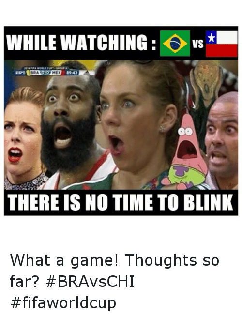 Soccer, Sports, and Game: WHILE WATCHING  VS  1949  THERE IS NO TIME TO BLINK What a game! Thoughts so far? BRAvsCHI fifaworldcup