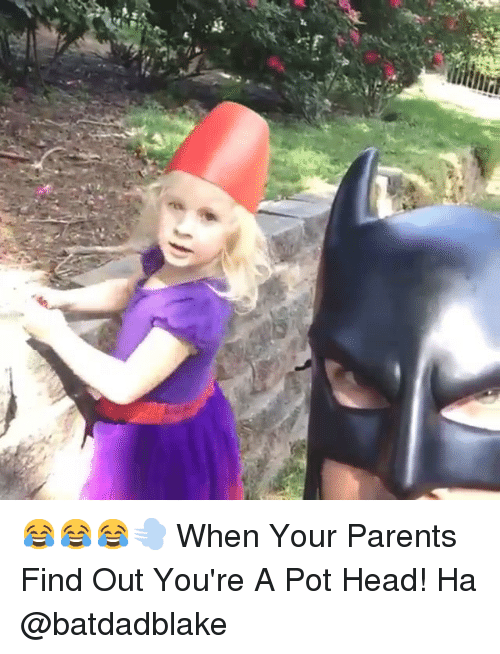 Batdadblake: 😂😂😂💨-When Your Parents Find Out You're A Pot Head! Ha-@batdadblake