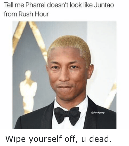 Funny, Pharrell, and Rush Hour: Tell me Pharrel doesn't look like Juntao  from Rush Hour  GFuckierry Wipe yourself off, u dead.