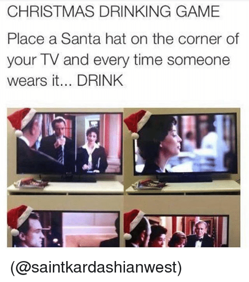 christmas drinking game: CHRISTMAS DRINKING GAME  Place a Santa hat on the corner of  your TV and every time someone  wears it... DRINK (@saintkardashianwest)