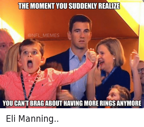 Eli Manning, Football, and Meme: @NFL_Memes  Eli Manning..  The moment you suddenly realize you can't brag about having more rings anymore Eli Manning..