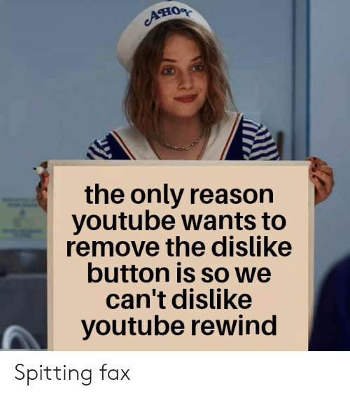 youtube.com, Reason, and Fax: Aно  the only reason  youtube wants to  remove the dislike  button is so we  can't dislike  youtube rewind Spitting fax