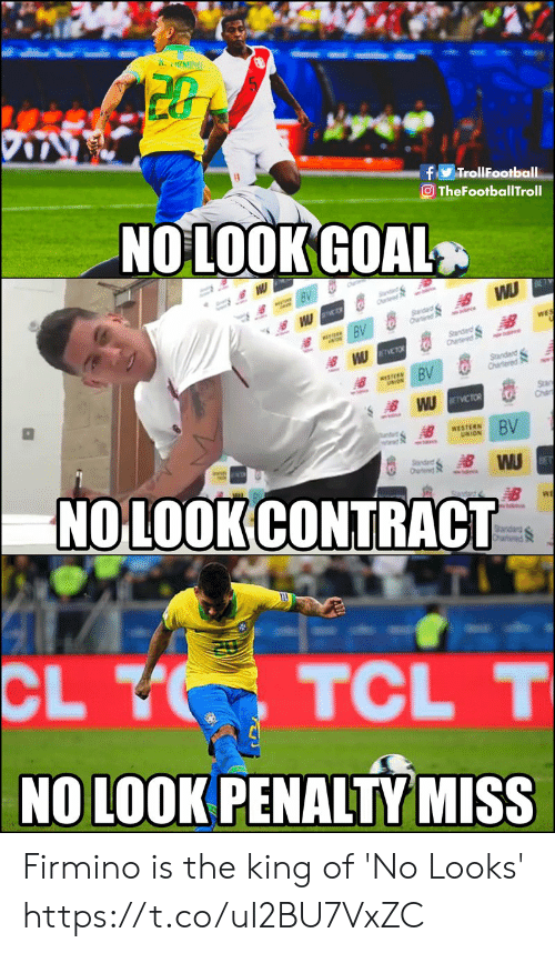 Memes, Goal, and Western: A. 1MINO  fy TrollFootball  O TheFootballTroll  NO LOOK GOAL  WU  andad  WES  BV  Standad  TVCTO  Standar  Cha  BV  WESTERS  San  Cha  W ETVICTOR  S AB  BV  ndd  www  WESTERN  UNION  NO LOOK CONTRACT  dr  Standard  CL V  TCL T  NO LOOK PENALTY MISS Firmino is the king of 'No Looks' https://t.co/uI2BU7VxZC