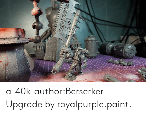 Paint: a-40k-author:Berserker Upgrade by royalpurple.paint.