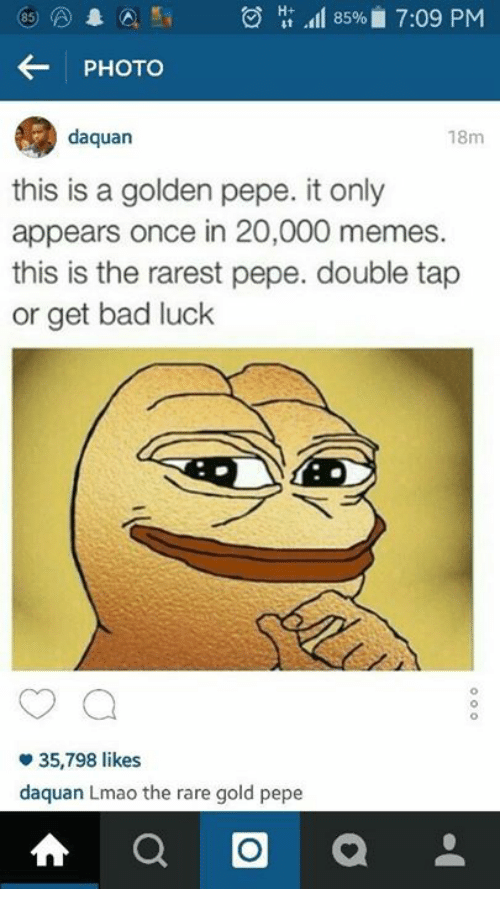 Golden Pepe: (A A 85% 7:09 PM  PHOTO  daquan  18m  this is a golden pepe. it only  appears once in 20,000 memes.  this is the rarest pepe. double tap  or get bad luck  35,798 likes  daquan Lmao the rare gold pepe  A a a