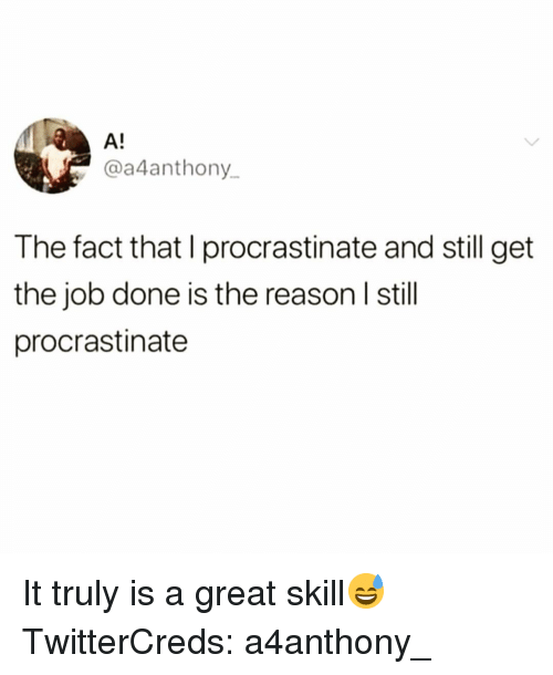 Funny, Reason, and Job: A!  @a4anthony.  The fact that l procrastinate and still get  the job done is the reason l stil  procrastinate It truly is a great skill😅 TwitterCreds: a4anthony_