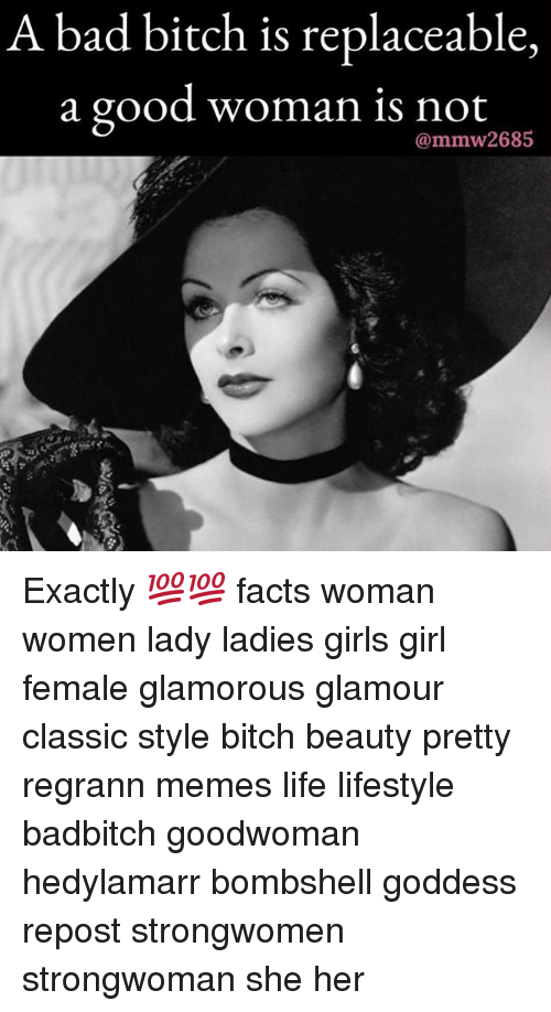 glamorous: A bad bitch is replaceable,  a good woman is not  mmw268 Exactly 💯💯 facts woman women lady ladies girls girl female glamorous glamour classic style bitch beauty pretty regrann memes life lifestyle badbitch goodwoman hedylamarr bombshell goddess repost strongwomen strongwoman she her