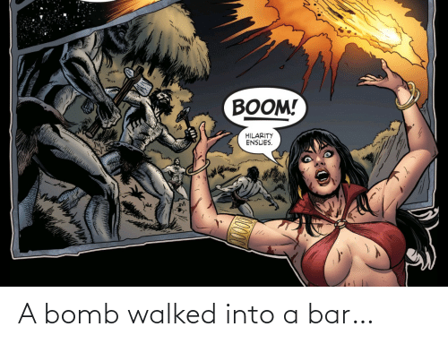 bomb: A bomb walked into a bar…