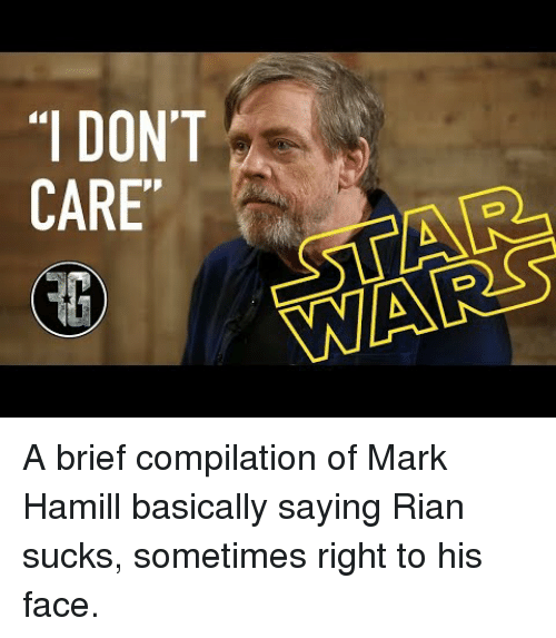Mark Hamill, Face, and Brief: A brief compilation of Mark Hamill basically saying Rian sucks, sometimes right to his face.