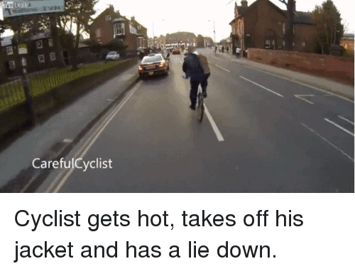 Funny, Down, and Hot: a  CarefulCyclist Cyclist gets hot, takes off his jacket and has a lie down.