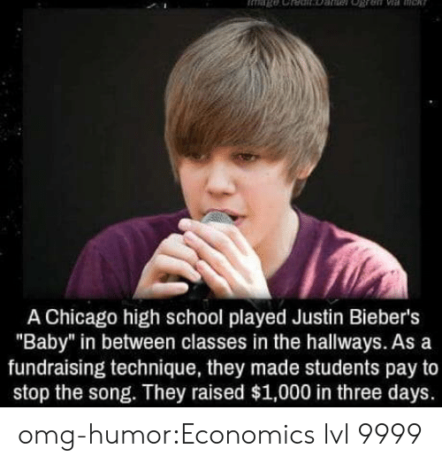 """Chicago, Omg, and School: A Chicago high school played Justin Bieber's  """"Baby"""" in between classes in the hallways. As a  fundraising technique, they made students pay to  stop the song. They raised $1,000 in three days. omg-humor:Economics lvl 9999"""