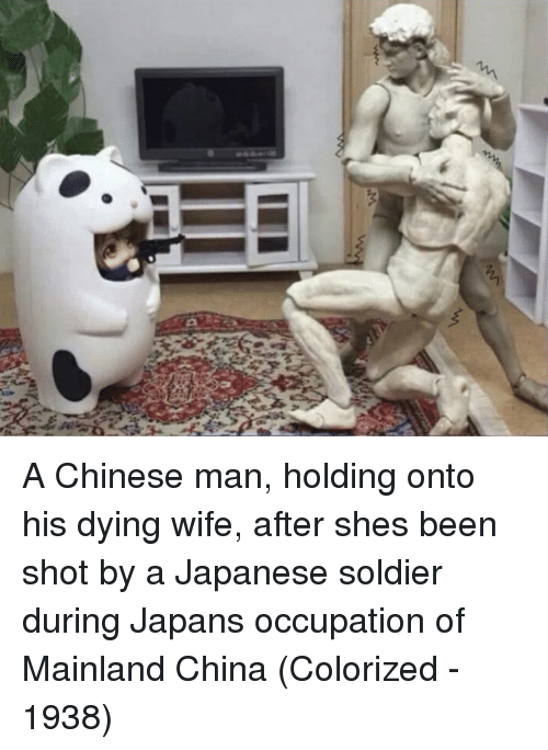 China, Chinese, and Japan: A Chinese man, holding onto his dying wife, after shes been shot by a Japanese soldier during Japans occupation of Mainland China (Colorized - 1938)