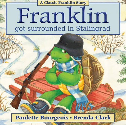 Got, Stalingrad, and Story: A Classic Franklin Story  Franklin  got surrounded in Stalingrad  Paulette Bourgeois Brenda Clark