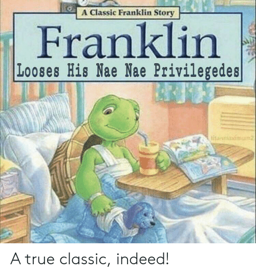 Nae Nae, Reddit, and True: A Classic Franklin Story  Franklin  |Looses His Nae Nae Privilegedes  titan A true classic, indeed!