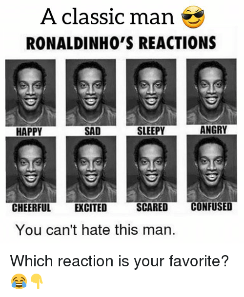 Confused, Soccer, and Sports: A classic man  RONALDINHO'S REACTIONS  HAPPY  SAD  SLEEPY  ANGRY  CHEERFUL EXCITED  SCARED CONFUSED  You can't hate this man Which reaction is your favorite? 😂👇
