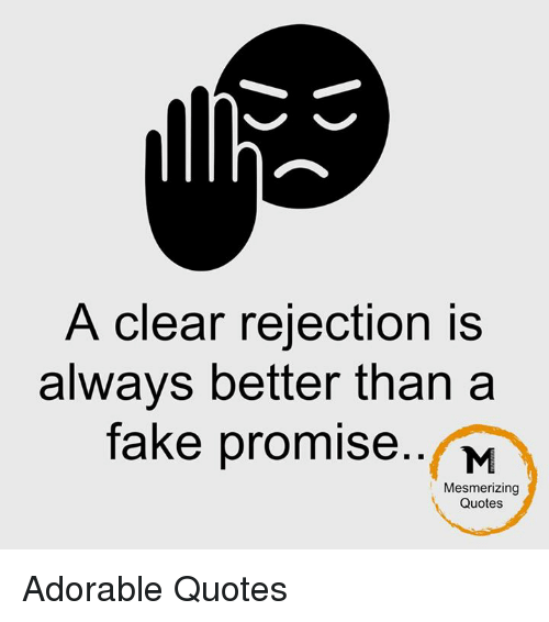 A Clear Rejection Is Always Better Than A Fake Promise M Mesmerizing