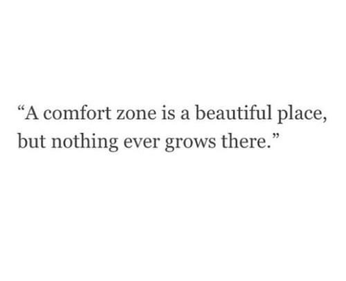 "A Beautiful Place: ""A comfort zone is a beautiful place,  but nothing ever grows there."""