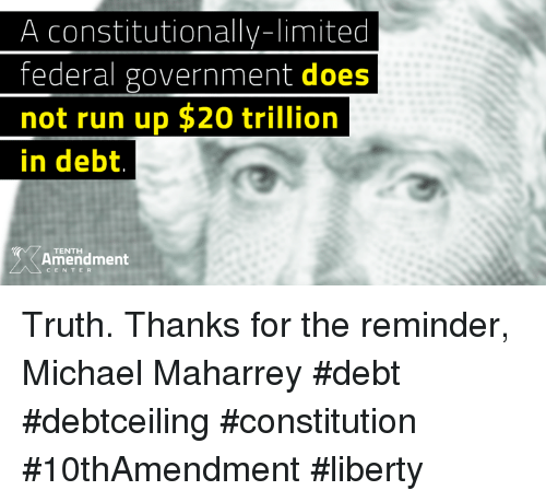 Memes, Run, and Constitution: A constitutionally-limited  federal government does  not run up $20 trillion  in debt  TENTH  Amendment  CENTER Truth.   Thanks for the reminder, Michael Maharrey  #debt #debtceiling #constitution #10thAmendment #liberty