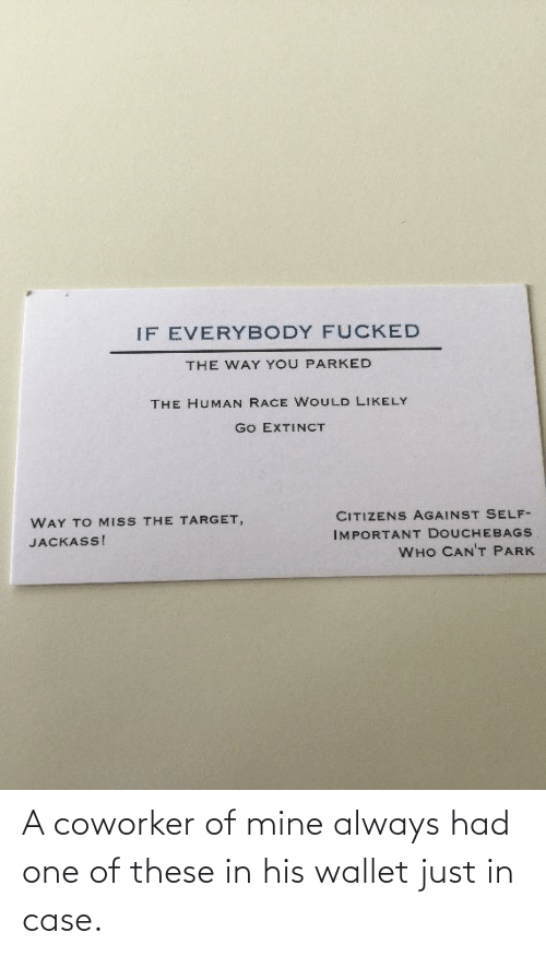 Wallet: A coworker of mine always had one of these in his wallet just in case.