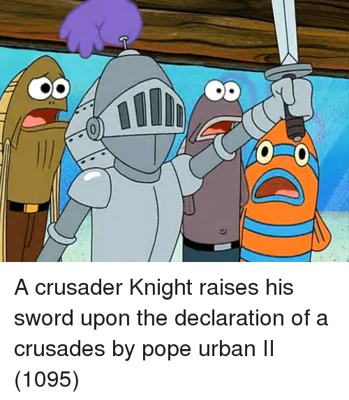 Pope Francis, Urban, and Sword: A crusader Knight raises his sword upon the declaration of a crusades by pope urban II (1095)