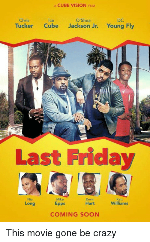 Chris Tucker, Crazy, and Friday: A CUBE VISION FILM  O'Shea  Chris  Tucker  Cube Jackson Jr.  Young Fly  Last Friday  Mike  Kevin  Katt  Williams  Hart  Long  Epps  COMING SOON This movie gone be crazy