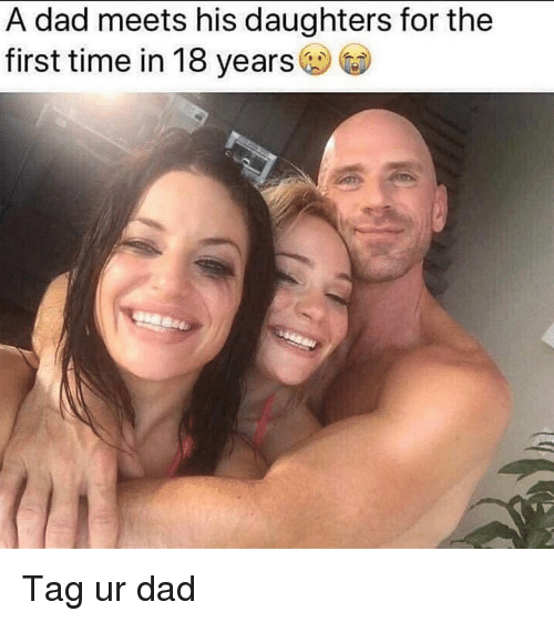 Dad, Dank, and Time: A dad meets his daughters for the  first time in 18 years Tag ur dad