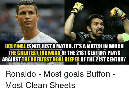 Football, Goals, and Memes: a DASA  TROLL FOOTBALL  REVOLUTI  UCL FINAL  IS NOTJUSTAMATCH. ITS AMATCH IN WHICH  THE GREATEST FORWARD  OF THE 21ST CENTURY PLAYS  AGAINST  THE GREATEST GOAL KEEPER  OF THE 21STCENTURY Ronaldo - Most goals Buffon - Most Clean Sheets