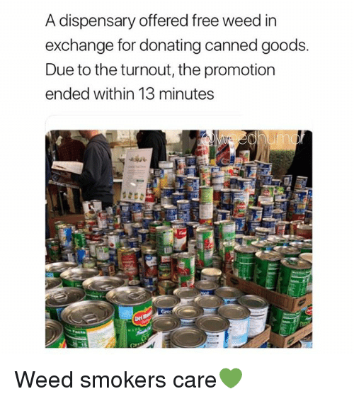 Weed, Free, and Marijuana: A dispensary offered free weed in  exchange for donating canned goods.  Due to the turnout, the promotion  ended within 13 minutes Weed smokers care💚