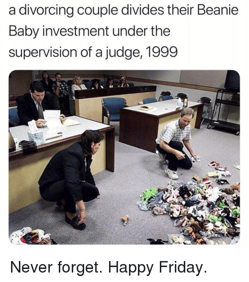 beanie: a divorcing couple divides their Beanie  Baby investment under the  supervision of a judge, 1999 Never forget. Happy Friday.