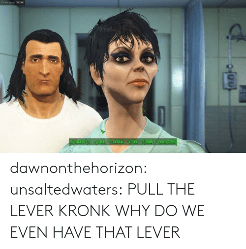 Gif, Kronk, and Sex: A) FACE OL(OF) FACEE EXTRAS X) SEX B) BODY Enter) DONE dawnonthehorizon:  unsaltedwaters:  PULL THE LEVER KRONK  WHY DO WE EVEN HAVE THAT LEVER