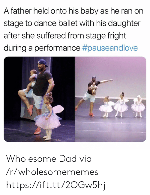 Dad, Love, and Ballet: A father held onto his baby as he ran on  stage to dance ballet with his daughter  after she suffered from stage fright  during a performance #pauseand love Wholesome Dad via /r/wholesomememes https://ift.tt/2OGw5hj
