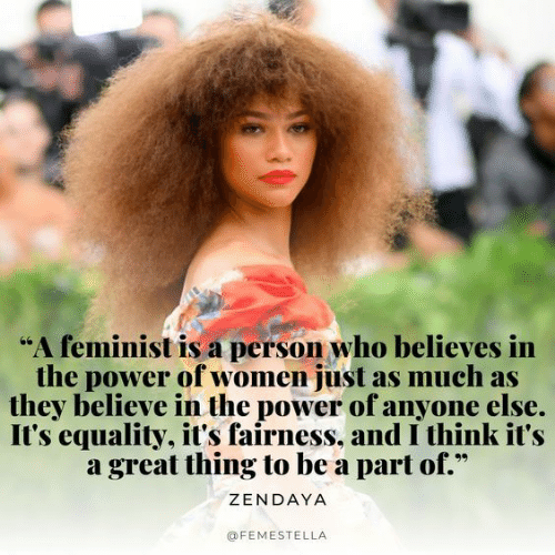 """Power, Women, and Zendaya: """"A feminist is a person who believes in  the power of women just as much as  they believe in the power of anyone else.  It's equality, it's fairness, and I think it's  a great thing to be a part of.*  ZENDAYA  @FEMESTELLA"""
