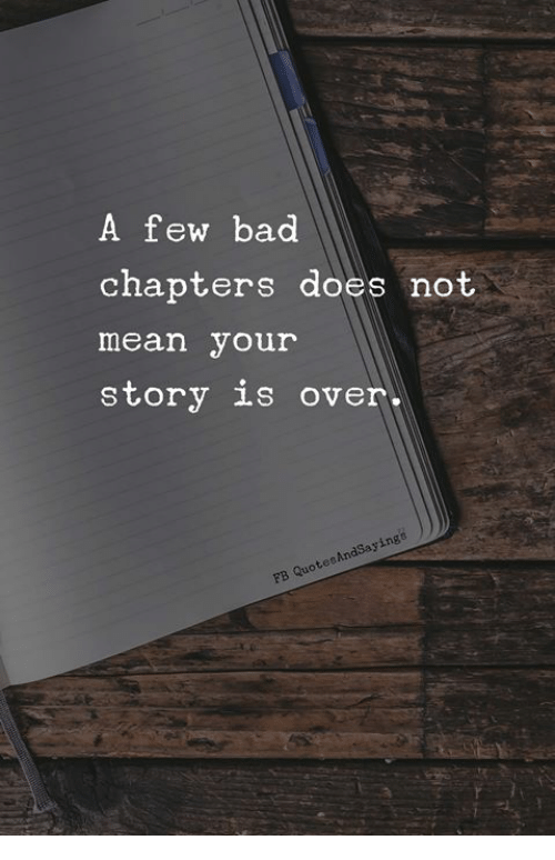 Bad, Mean, and Story: A few bad  chapters does not  mean your  story is over-  AndSayinge  FB Quotee