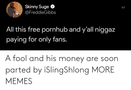 Soon...: A fool and his money are soon parted by iSlingShlong MORE MEMES