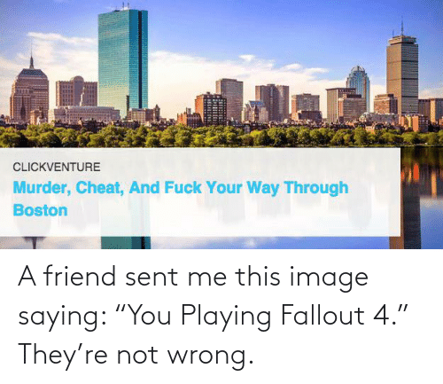 """Fallout: A friend sent me this image saying: """"You Playing Fallout 4."""" They're not wrong."""