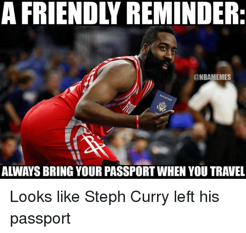 Steph Curry: A FRIENDLY REMINDER:  @NBAMEMES  ALWAYS BRING YOUR PASSPORT WHEN YOU TRAVEL Looks like Steph Curry left his passport