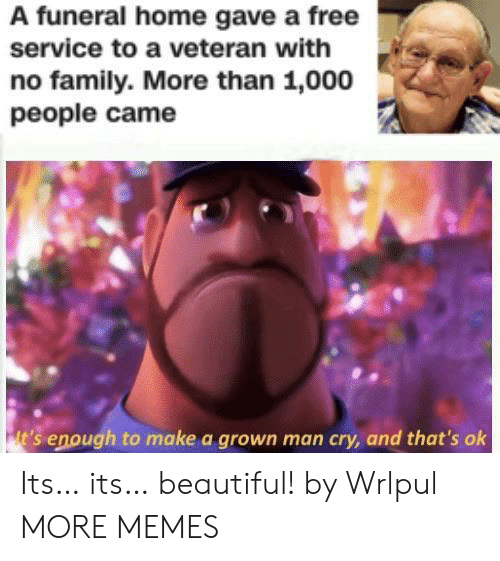Beautiful, Dank, and Family: A funeral home gave a free  service to a veteran with  no family. More than 1,000  people came Its… its… beautiful! by Wrlpul MORE MEMES