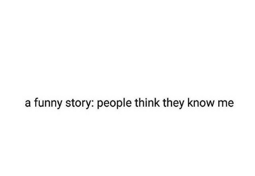 Funny, Think, and They: a funny story: people think they know me