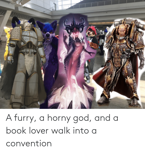 convention: A furry, a horny god, and a book lover walk into a convention