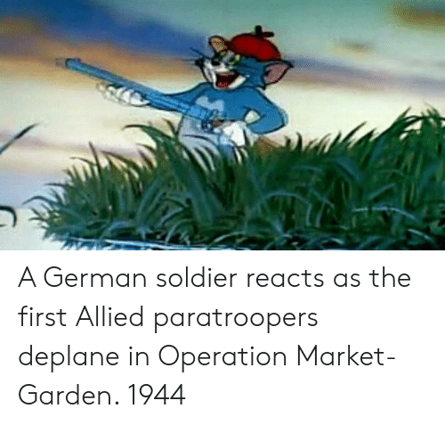 German, Market, and Soldier: A German soldier reacts as the first Allied paratroopers deplane in Operation Market-Garden. 1944
