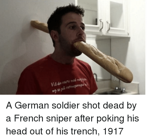 Head, French, and German: A German soldier shot dead by a French sniper after poking his head out of his trench, 1917