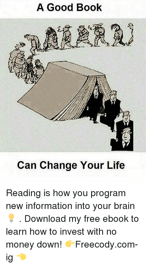Life, Memes, and Money: A Good Book  Can Change Your Life Reading is how you program new information into your brain 💡 . Download my free ebook to learn how to invest with no money down! 👉Freecody.com-ig 👈