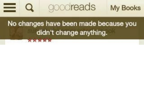 A Goodreads My Books No Changes Have Been Made Because You