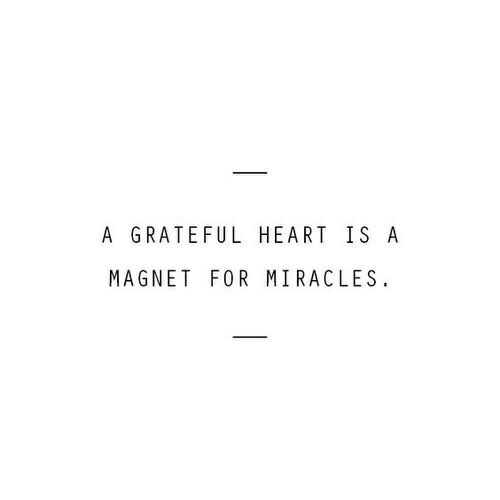 grateful: A GRATEFUL HEART IS A  MAGNET FOR MIRACLES